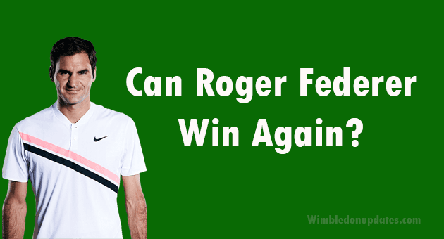 Can Roger Federer Win Again