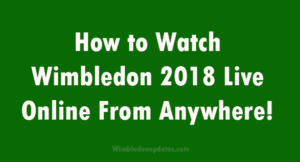 How to Watch Wimbledon 2018 Live Online From Anywhere!